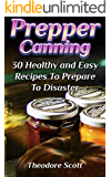 Prepper Canning: 30 Healthy and Easy Recipes To Prepare To Disaster