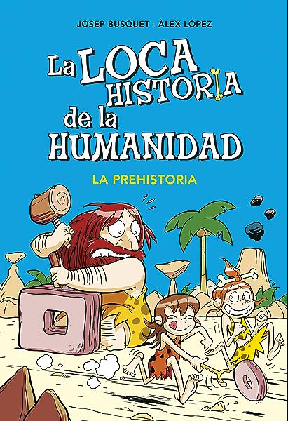 La prehistoria (La loca historia de la humanidad 1) eBook: Busquet, Josep, López, Álex: Amazon.es: Tienda Kindle