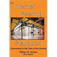 The 2014 Internet Peering Playbook: Connecting to the Core of the Internet (English Edition)