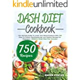 Dash Diet Cookbook: The Ultimate Guide To Lower Your Blood Pressure With 750 Easy-To-Follow, Mouthwatering, Low-Sodium Recipe