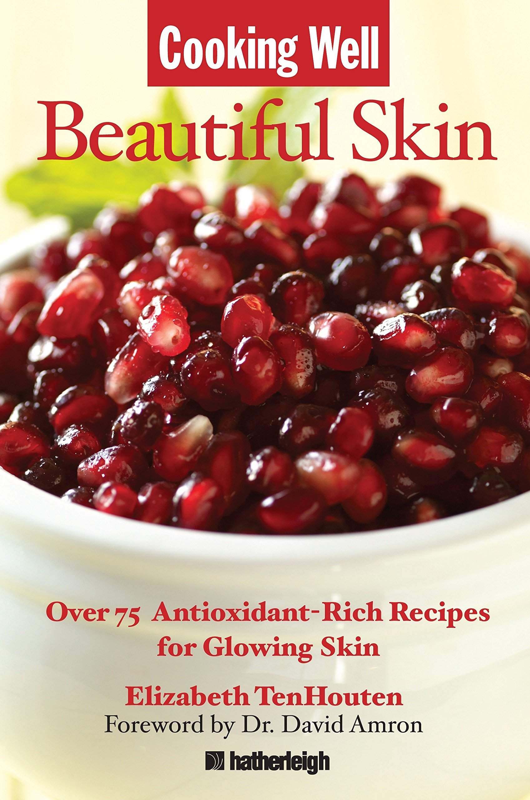Cooking Well: Beautiful Skin: Over 75 Antioxidant-Rich Recipes for