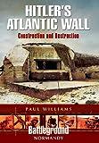 Hitler's Atlantic Wall: Normandy: Construction and Destruction (Battleground Europe)