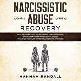 Narcissistic Abuse Recovery: Healing from Toxic Relationship. Understanding Narcissism and Psychological Abuse. Take Back Your Life After Falling for a Narcissist