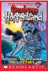 Say Cheese - And Die Screaming! (Goosebumps Horrorland #8) Kindle Edition