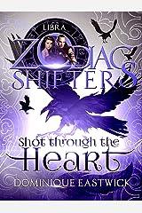 Shot Through the Heart: A Zodiac Shifters Paranormal Romance: Libra (Zodiac Sanctuary Book 2) Kindle Edition