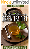 THE REVOLUTIONARY GREEN TEA DIET: HOW I LOST 30 POUNDS IN 30 DAYS