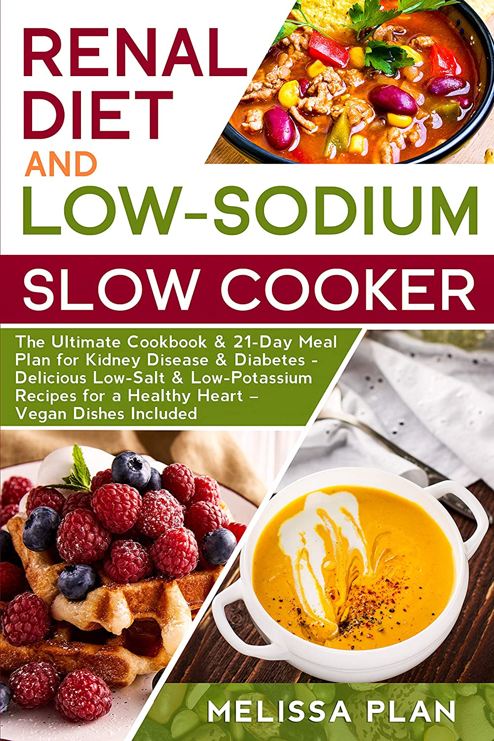 RENAL DIET and LOW-SODIUM SLOW COOKER: The Ultimate Cookbook & 21-Day Meal  Plan for Kidney Disease & Diabetes - Delicious Low-Salt & Low-Potassium  Recipes for a Healthy Heart – Vegan Dishes Included -