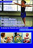 GROSS MOTOR SKILLS FOR CHILDREN WITH DOW (Topics in Down Syndrome)
