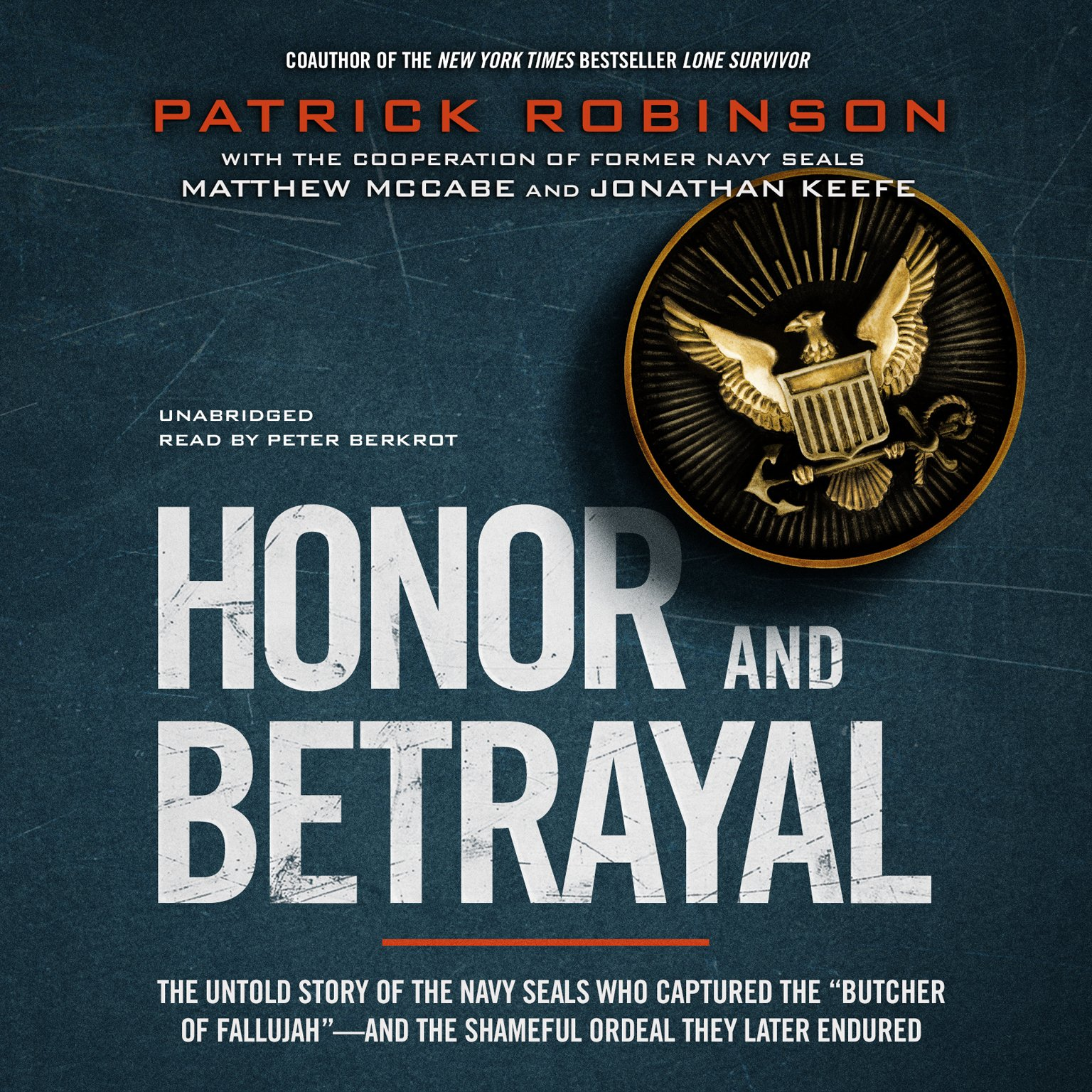 Honor and Betrayal: The Untold Story of the Navy SEALs Who Captured the 'Butcher of Fallujah' - and the Shameful Ordeal They Later Endured (LIBRARY EDITION) PDF