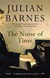 The Noise of Time: A novel