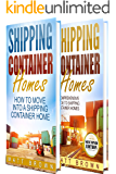 Shipping Container Homes: How to Move Into a Shipping Container Home and a Comprehensive Guide to Shipping Container Homes (2 in 1 Bundle)