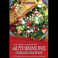 The Perfect Cookbook for Autoimmune Disease Patient: 25 Recipes Autoimmune Patients will enjoy (English Edition)