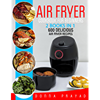 AIR FRYER COOKBOOK FOR BEGINNERS: 2 BOOKS IN 1: 600 DELICIOUS AIRFRYER RECIPES