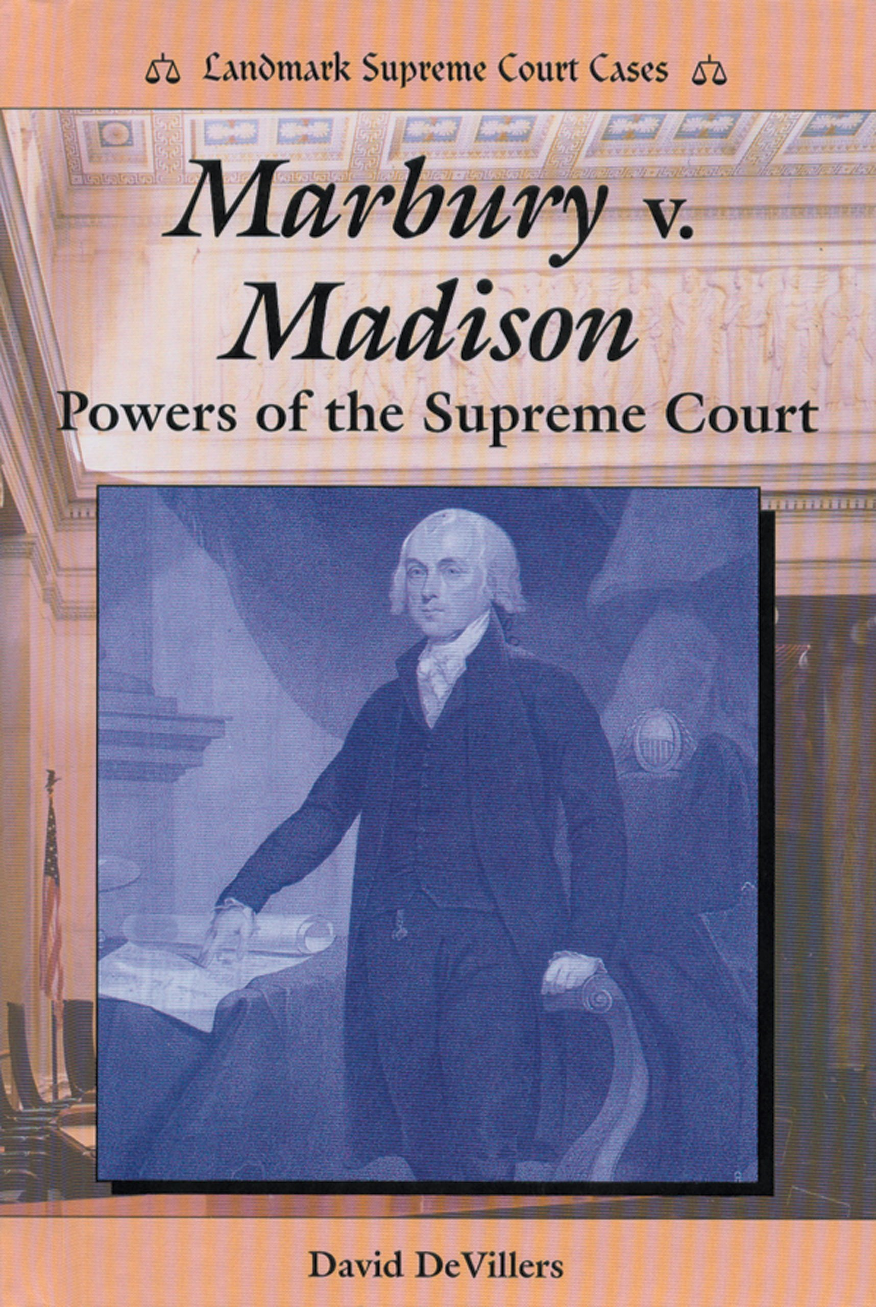 com marbury v madison powers of the supreme court  com marbury v madison powers of the supreme court landmark supreme court cases 9780894909672 david devillers books