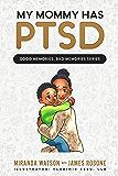 My Mommy has PTSD (Good Memories, Bad Memories Series)