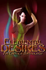 Elemental Desires: An Erotic Anthology of Element Themed Stories and Poetry Kindle Edition