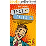 TEXT FAILS: Super Funny Messages and Autocorrect Fails. Smiles with Funniest Mishaps Ever on Smartphones! VOL 3 (Barry Strow'