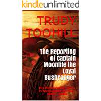 The Reporting of Captain Moonlite the Loyal Bushranger: His Remarkable Story in Newspaper Articles1869 - 1880 (Australian Bushrangers in Print Book 3)