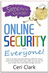 A Simpler Guide to Online Security for Everyone: How to protect yourself and stay safe from fraud, scams and hackers with easy cyber security tips for ... and other Google services (Simpler Guides) Kindle Edition