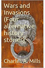 Wars and Invasions (Four alternative history stories) Kindle Edition
