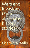 Wars and Invasions (Four alternative history stories)