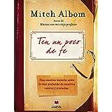 Ten un poco de fe: Una experiencia real. Una emotiva historia sobre lo más profundo de nuestros valores y creencias. (Mitch A