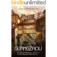 Guangzhou: The History and Legacy of China's Most Influential Trade Center (English Edition)