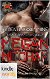 Dallas Fire & Rescue: Relentlessly Mine (Kindle Worlds Novella) (Base Branch Series Book 11)