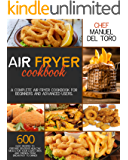 Air Fryer Cookbook: A Complete Air Fryer Cookbook For Beginners And Advanced Users. 600 Easy Recipes To Prepare…