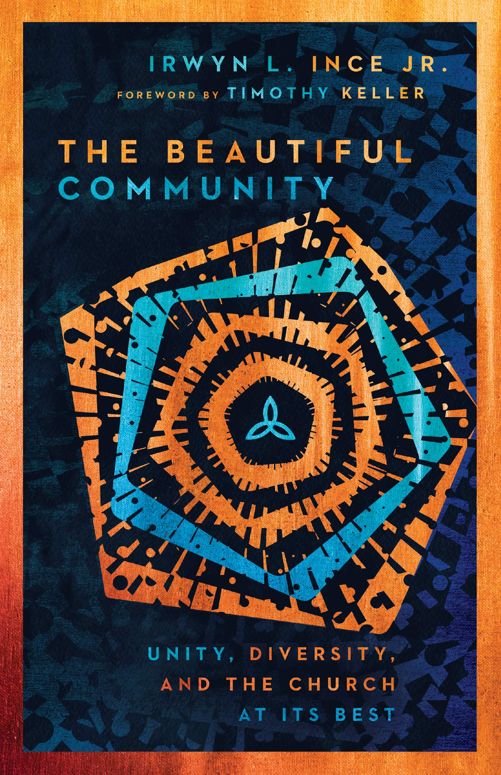 The Beautiful Community: Unity, Diversity, and the Church at Its Best: Ince  Jr., Irwyn L., Keller, Timothy: 9780830848317: Amazon.com: Books