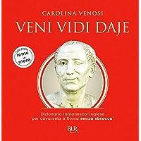 Veni Vidi Daje. Dizionario romanesco-inglese per cavarsela a Roma senza sbroccà