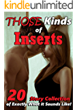 THOSE Kinds of Inserts… 20 Story Collection of Exactly What It Sounds Like!