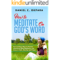 How to Meditate on God's Word: Fast and Easy Ways to Practice Intentional Bible Meditation and Grow in Faith, Worship and Prayer