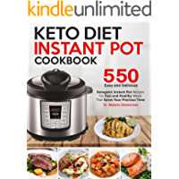 Keto Diet Instant Pot Cookbook: 550 Easy and Delicious Ketogenic Instant Pot Recipes for Fast and Healthy Meals - That Saves Your Precious Time