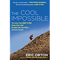 The Cool Impossible: The Running Coach from Born to Run Shows How to Get the Most from Your Miles-and  from Yourself (English Edition)