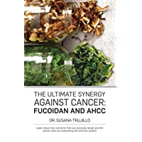 The Ultimate Synergy Against Cancer: Fucoidan and AHCC: Learn about two nutrients...