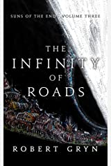 The Infinity of Roads: Suns of the End - Volume Three Kindle Edition