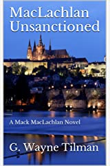 MacLachlan Unsanctioned: A Mack MacLachlan Novel (Mack MacLachlan Novels Book 1) Kindle Edition
