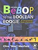 Bebop to the Boolean Boogie, Third Edition: An Unconventional Guide to Electronics