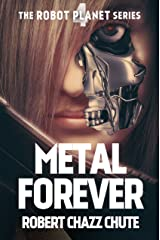 Metal Forever (The Robot Planet Series Book 4) Kindle Edition