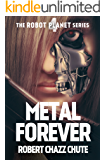 Metal Forever (The Robot Planet Series Book 4)
