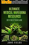 Ultimate Medical Marijuana Resource 2017 CBD Strain Guide 2nd Edition: The 2017 Medical Marijuana & Cannabis CBD/THC Strain Guide 2nd Edition with +100 Strains