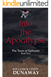 Into the Apocalypse: A Novel of Survival and Tribulation (The Tears of Ephraim Book 2)