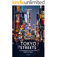 Tokyo Streets: A photographic journey in the capital of Japan (Companion Travel Guide)