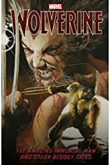 Wolverine: The Amazing Immortal Man and Other Bloody Tales Kindle Edition