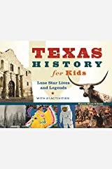 Texas History for Kids: Lone Star Lives and Legends, with 21 Activities (For Kids series) Kindle Edition