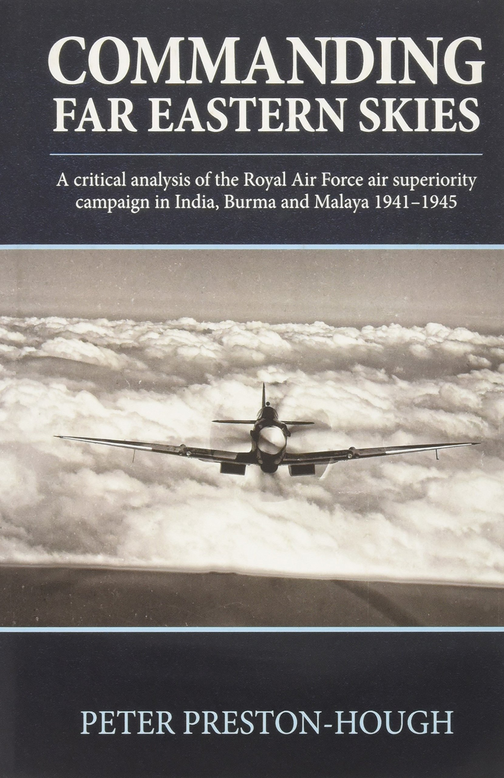 Commanding Far Eastern Skies: A Critical Analysis of the Royal Air Force Air Superiority Campaign in India, Burma and Malaya 1941–1945 (Wolverhampton Military Studies) PDF