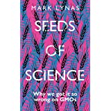 Seeds of Science: Why We Got It So Wrong On GMOs