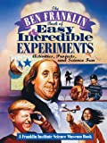 The Ben Franklin Book of Easy and Incredible Experiments: A Franklin Institute Science Museum Book