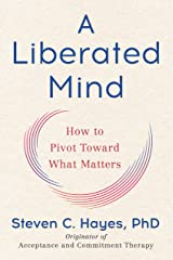 A Liberated Mind: How to Pivot Toward What Matters Hardcover